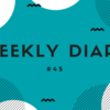Weekly Diary #45