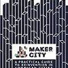メイカームーブメントでアメリカの都市をリノベーションする『Maker City Playbook』が出る