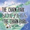 THE CHARM PARK 「THE CHARM PARK」