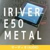 FMラジオも聞ける!MP3プレーヤー アイリバーE50 METAL 購入レビュー