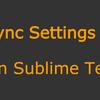Sublime Text の設定を Sync Settings を用いて共有する方法