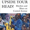 UPSIDE YOUR HEAD!: Rhythm and Blues on Central Avenue