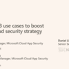 【#MSIgnite】Top CASB use cases to boost your cloud security strategy