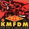 KMFDM Vs. PIG / Sin Sex & Salvation