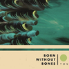 Born Without Bones / Young At The Bend