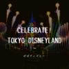 Celebrate! Tokyo Disneyland|東京ディズニーランドの新エンターテイメントショーとは?