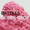 Gloss drop / Battles