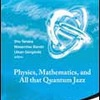 Physics, Mathematics, and All that Quantum Jazz (World Scientific)