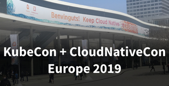 KubeCon + CloudNativeCon EU 2019 参加レポート