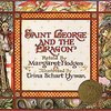 Saint George and the Dragon by Margaret Hodges and Crina Schart Hyman