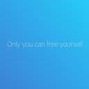 Only you can free yourself.