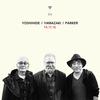 Yoshihide / Yamazaki / Parker - 14.11.16