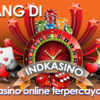INDkasino Situs Agen Judi Casino Online Terpercaya