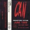 Can - Prehistoric Future June 1968 (Tago Mago, 1984), Delay 1968 (Spoon, 1981)