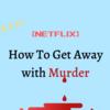 【NETFLIX】殺人を無罪にする方法のここが面白い!(ネタバレなし)