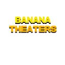 BANANA THEATERS