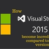 How VS 2015 has become incredible when compared to earlier versions?