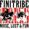 Finitribe - Noise, Lust & Fun