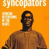 savannah syncopators: AFRICAN RETENTIONS IN THE BLUES