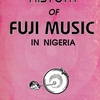 HISTORY OF FUJI MUSIC IN NIGERIA