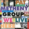 We Live Here / PAT METHENY GROUP (1995 FLAC)