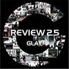 GLAY 『REVIEW II』発売開始、と思ったら見つけた2.5?