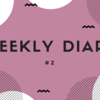 Weekly Diary #2
