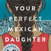 Download epub books for free online I Am Not Your Perfect Mexican Daughter (English literature) 9781524700515