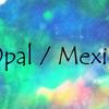 ウォーターオパール:Water Opal & Mexican Opal