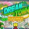 Dream Town Story - Detailed Guide And Tips You Should Know About