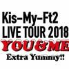 Kis-My-Ft2 LIVE TOUR 2018 「YOU&ME Extra Yummy!!」