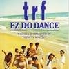 EZ DO DANCE/TRF
