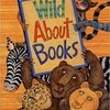 Wild About Books / 本、だ~いすき! by Judy Sierra