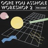 ◯workshop 2/OGRE YOU ASSHOLE