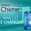 Amazon Chime with Voice Changer for Better Online Talks
