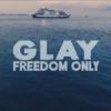"""【徹底セトリ予想】「GLAY ARENA TOUR 2021 """"FREEDOM ONLY""""」のセットリストを予想してみた。"""