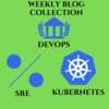 SRE / DevOps / Kubernetes Weekly Reportまとめ#63(2021/4/11~4/16)