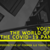 Intern report (2/4): Youth and the World of Work in the COVID19-From Perspective of Former ILO Tokyo Office Interns