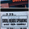 【Live Report】2019/2/23 SHIN主催イベント「SKULL HEADS SPEAKING vol.1」SHIN×DIAWOLF @ SPACE ODD