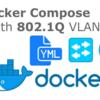Docker-ComposeでMACVLAN (802.1Q VLAN Tag) ネットワークを作成する