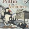 ★Puffin the Architect(仮題『パフィンのママが つくったおうち』)