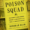 Read full books free online no download The Poison Squad: One Chemist's Single-Minded Crusade for Food Safety at the Turn of the Twentieth Century 9780143111122