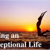 Living an Exceptional Life!最高にE〜充実した人生を送りたいものです