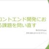 フロントエンド開発における課題を問い直す〜2020年6月版〜
