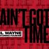 【歌詞和訳】Ain't Got Time - Lil Wayne ft.  Fousheé:リル・ウェイン