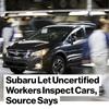 Subaru Let Uncertified Workers Inspect Cars