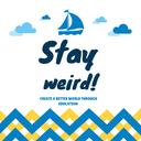 Stay weird!