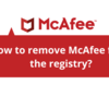 How to remove McAfee from the registry?