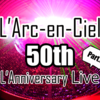 L'Arc〜en〜Ciel 50th L'Anniversary LIVE ライブレポート part3