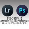 初心者向けにlightroom classicとPhotoshopの違いについてわかりやすく解説します。【ライトルーム・フォトショップ】